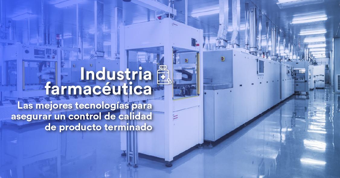 industria-farmaceutica-las-mejores-tecnologias-para-asegurar-un-control-de-calidad-de-producto-terminado